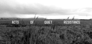 08/02/19 Acts Of Quiet Resistance